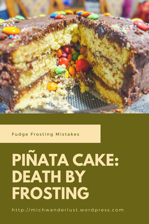piñata cake: death by frosting | fudge frosting mistakes | MichWanderlust